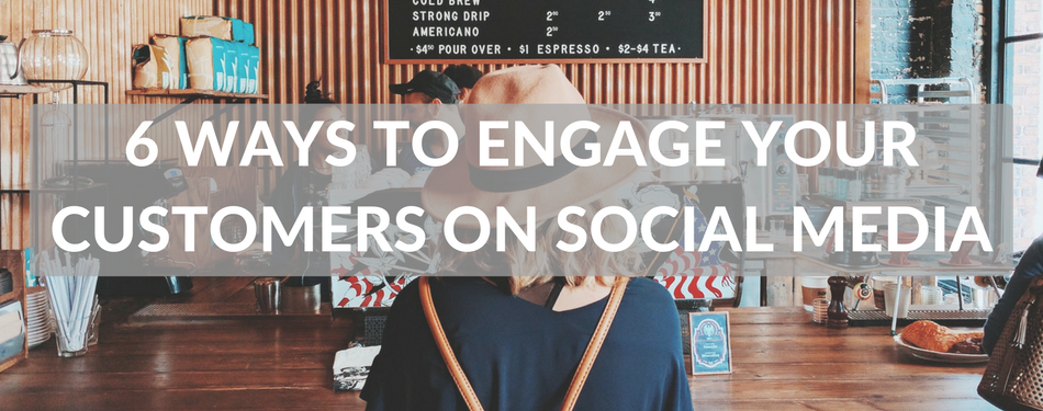 6 ways to engage customers on social media (1)